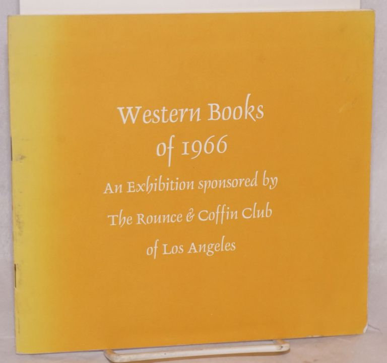 Western books of 1966 an exhibition sponsored by the Rounce & Coffin Club of Los Angeles. Rounce, Coffin Club.