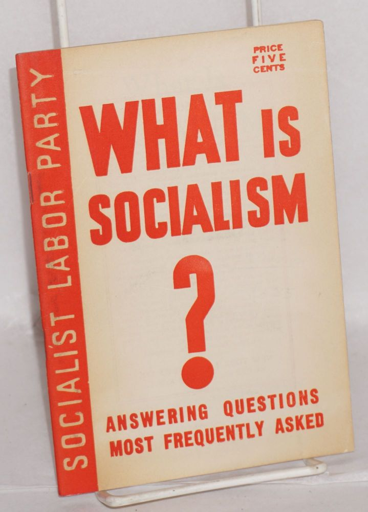 What is socialism? Answering Questions Most Frequently Asked. Socialist Labor Party.
