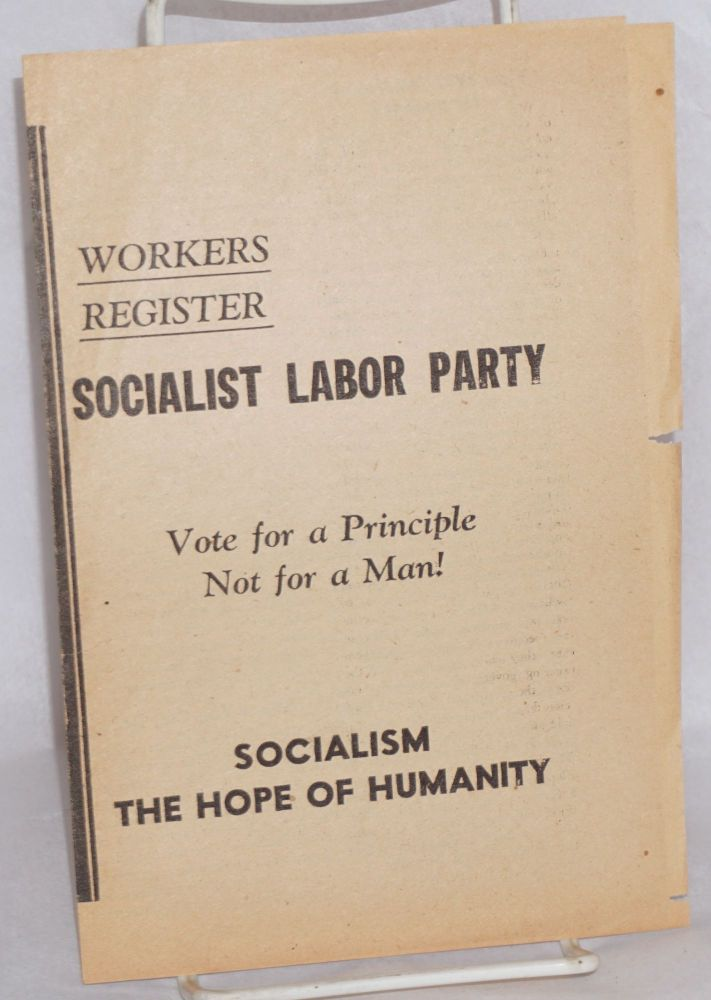 Workers register Socialist Labor Party. Vote for a principle not for a man! Socialism the hope of humanity. Socialist Labor Party.