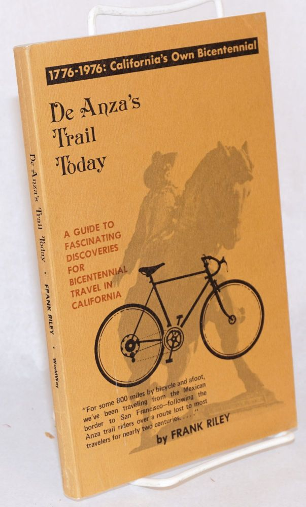 De Anza's Trail Today. A guide to fascinating discoveries for bicentennial travel in California. Frank Riley.