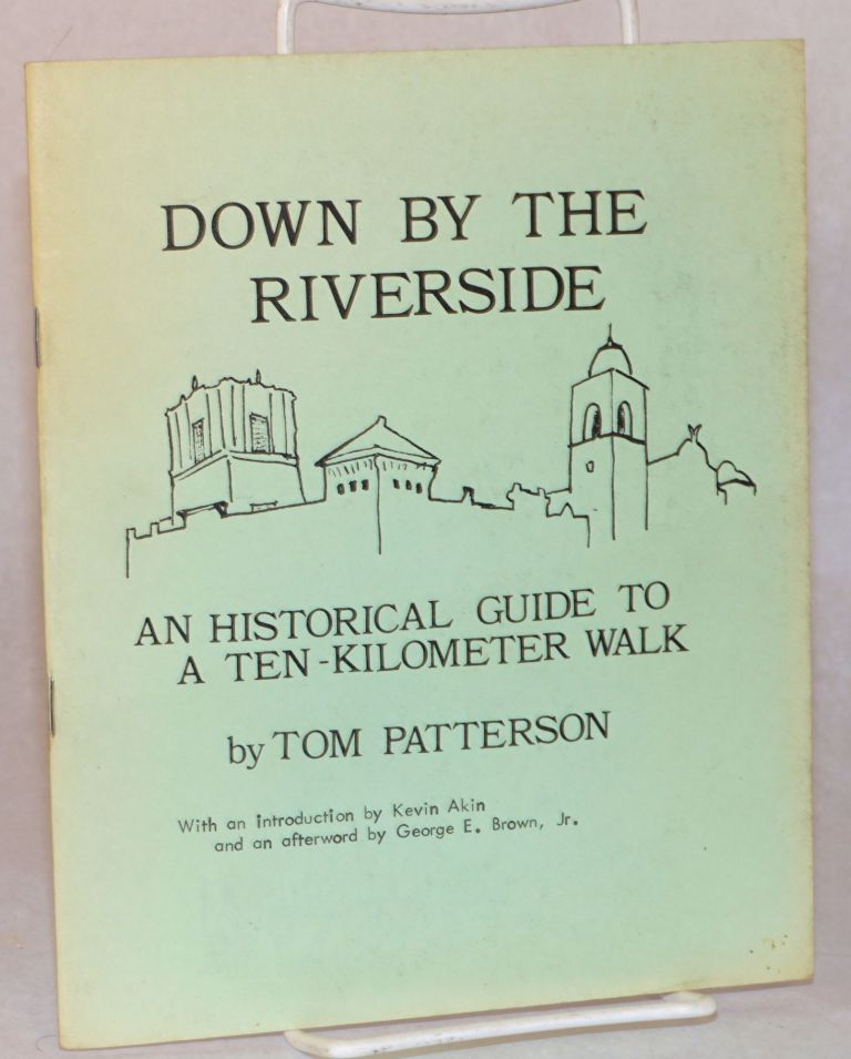 Down by the Riverside: An historical guide to a ten-kilometer walk. Tom Patterson, Kevin Akin, George E. Brown Jr.
