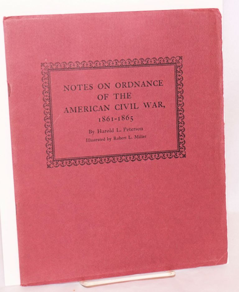 Notes on ordnance of the American Civil War 1861 - 1865. Robert L. Miller, Harold L. Peterson, text, tables.