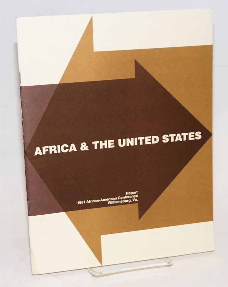 Africa and the United States: conference report; the African - American Conference, Williamsburg, VA, U.S. October 8 - 11, 1981