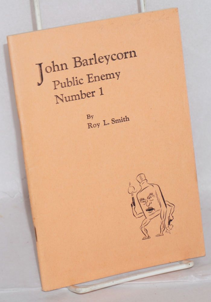 John Barleycorn; public enemy number 1. Roy L. Smith, , Dick Rose.