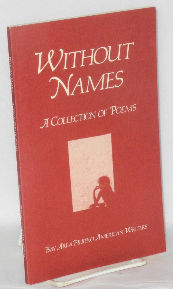 Without names; a collection of poems. Bay Area Pilipino American Writers.
