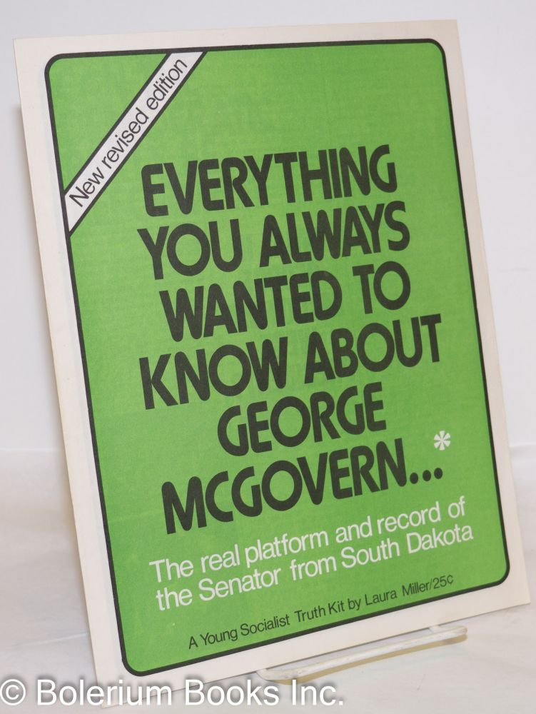 Everything you always wanted to know about George McGovern... The real platform and record of the Senator from South Dakota. New revised edition. Laura Miller.