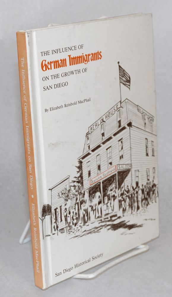 The Influence of German Immigrants on the Growth of San Diego. Elizabeth Beinbold MacPhail.