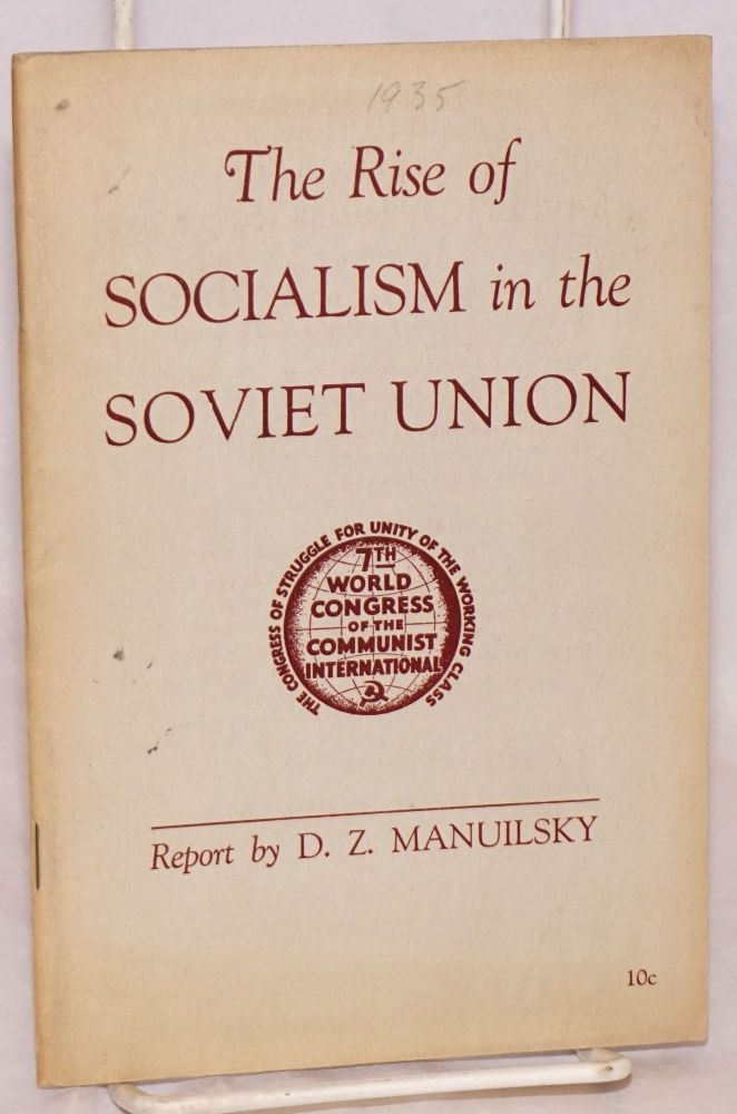 The rise of socialism in the Soviet Union. Report on the results of socialist construction in the U.S.S.R., delivered, August 17, 1935. D. Z. Manuilsky.