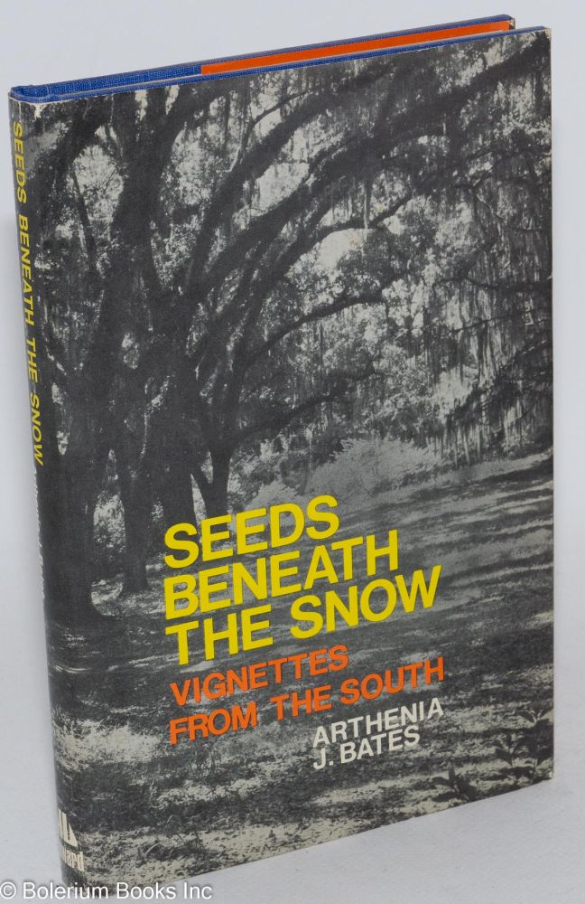 Seeds beneath the snow; vignettes from the South. Arthenia J. Bates.