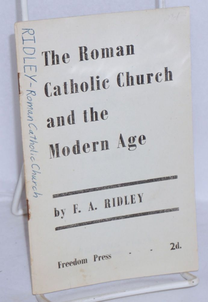 The Roman Catholic Church and the modern age. Francis A. Ridley.