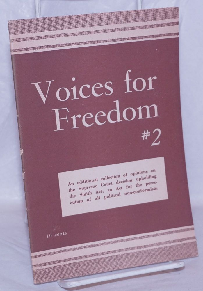 Voices for freedom #2; an additional collection of opinions on the recent Supreme Court decision upholding the Smith Act, an act for the persecution of all political non-conformists. Civil Rights Congress.