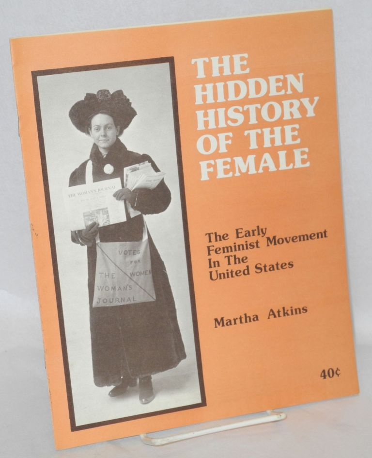 The hidden history of the female: the early feminist movement in the United States. Martha Atkins.
