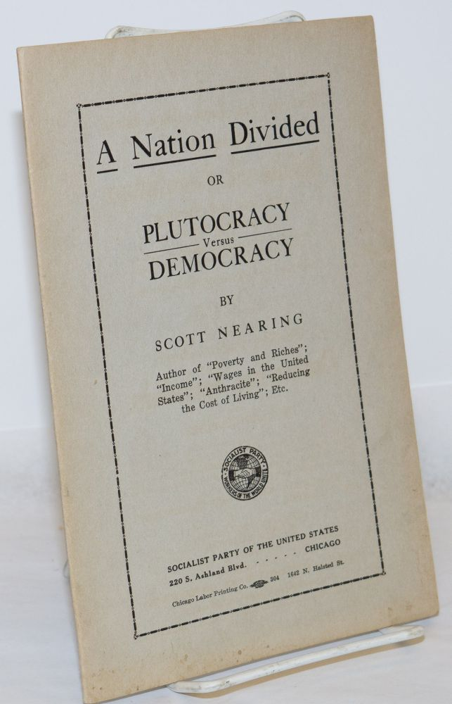 A nation divided, or plutocracy versus democracy. Scott Nearing.