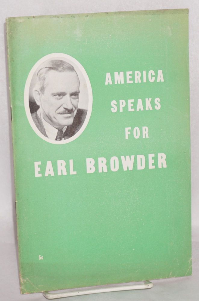America speaks for Earl Browder [cover title]. Citizens' Committee to Free Earl Browder.