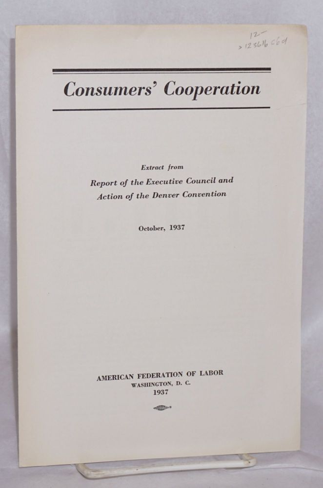 Consumers' cooperation. Extract from report of the Excutive Council and Action of the Denver Convention, October, 1937. American Federation of Labor.