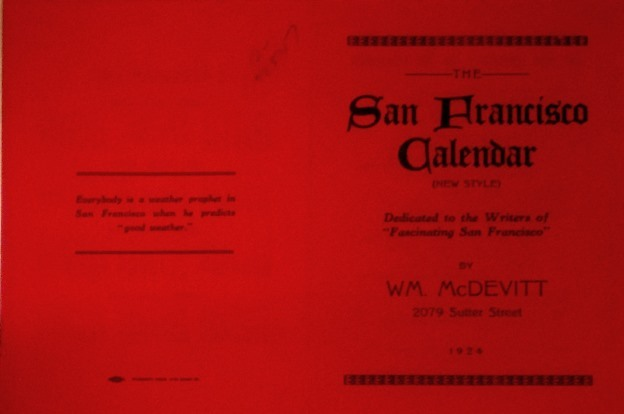 """The San Francisco calendar (new style). Dedicated to the writers of """"Fascinating San Francisco"""" William McDevitt."""