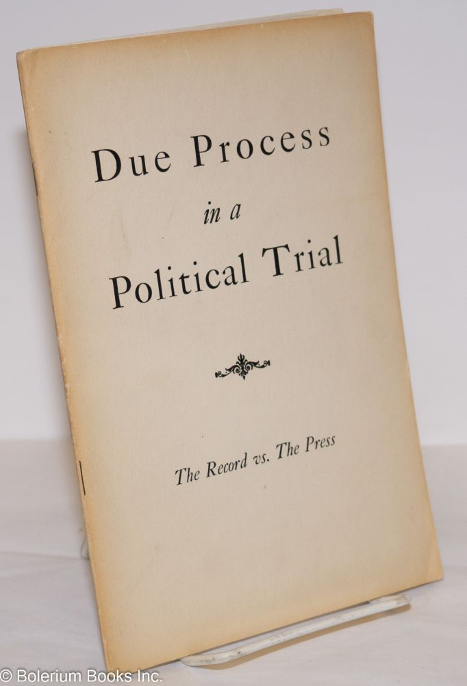 Due process in a political trial; the record vs. the press. National Non-partisan Committee to Defend the Rights of the 12 Communist Leaders.