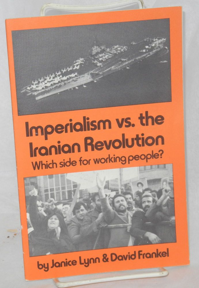 Imperialism vs. the Iranian Revolution. Which side for working people? Janice Lynn, David Frankel.