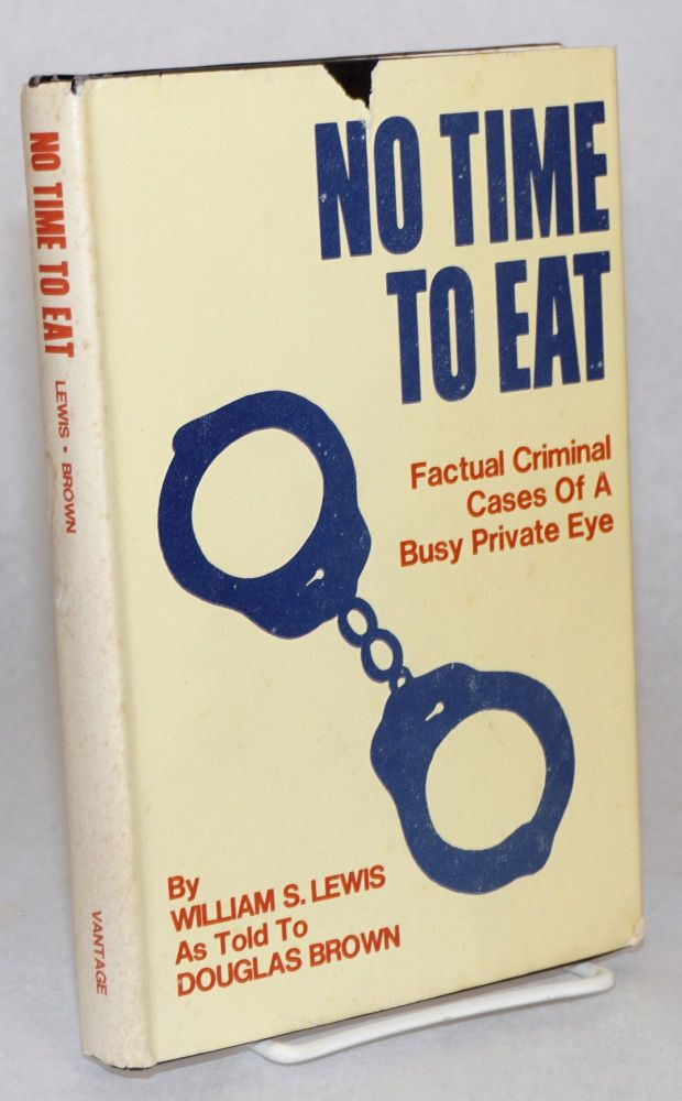 No time to eat; factual cases of a busy private eye. William S. as told to Douglas Brown Lewis.