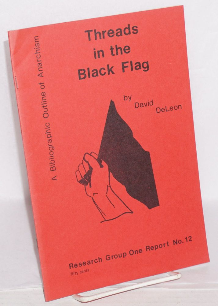 Threads in the black flag; a bibliographic outline of anarchism. David De Leon.