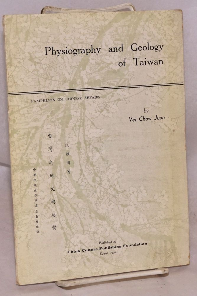 Physiography and geology of Taiwan; a paper presented before the Eighth Pacific Science Congress held at Manila, P. 1 in November 1953. Vei Chow Juan.