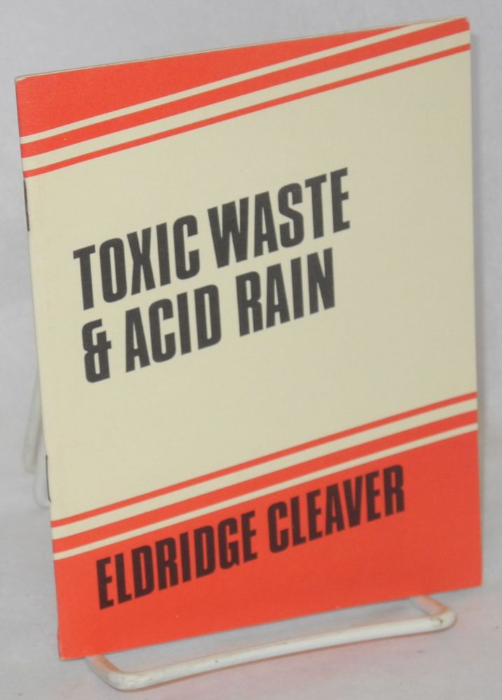 Toxic waste & acid rain. Eldridge Cleaver.