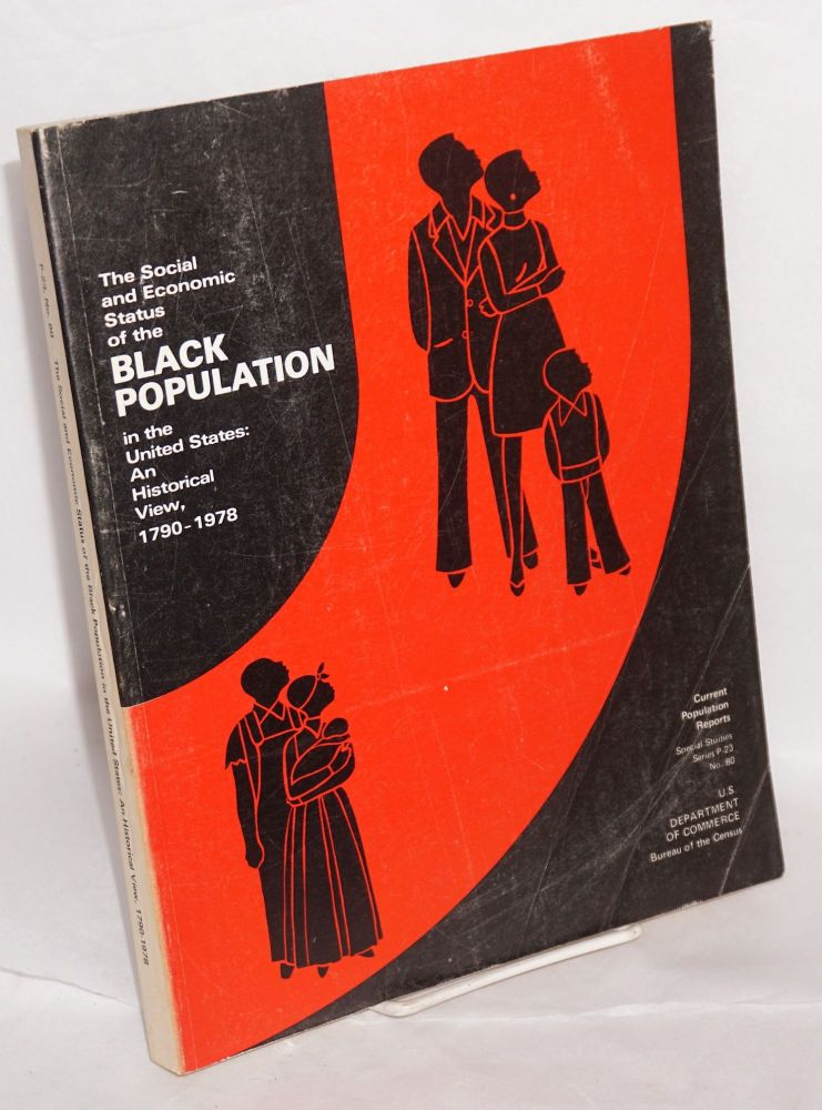 The social and economic status of the black population in the United States: an historical view, 1790-1978. United States. Department of Commerce, Labor. Bureau of the Census.
