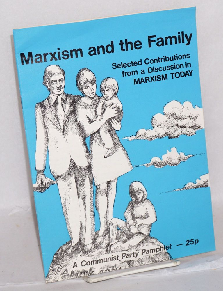 Marxism and the Family: Selected Contributions from a Discussion in Marxism Today. Rosemary Small, Donald Cameron, Bessie Leigh, Peter Pink, Maria Loftus, Irene Brennan.