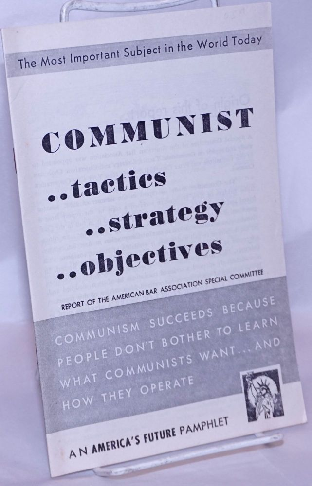 Communist Tactics ...Strategy ...Objectives: Report of the American Bar Association Special Committee