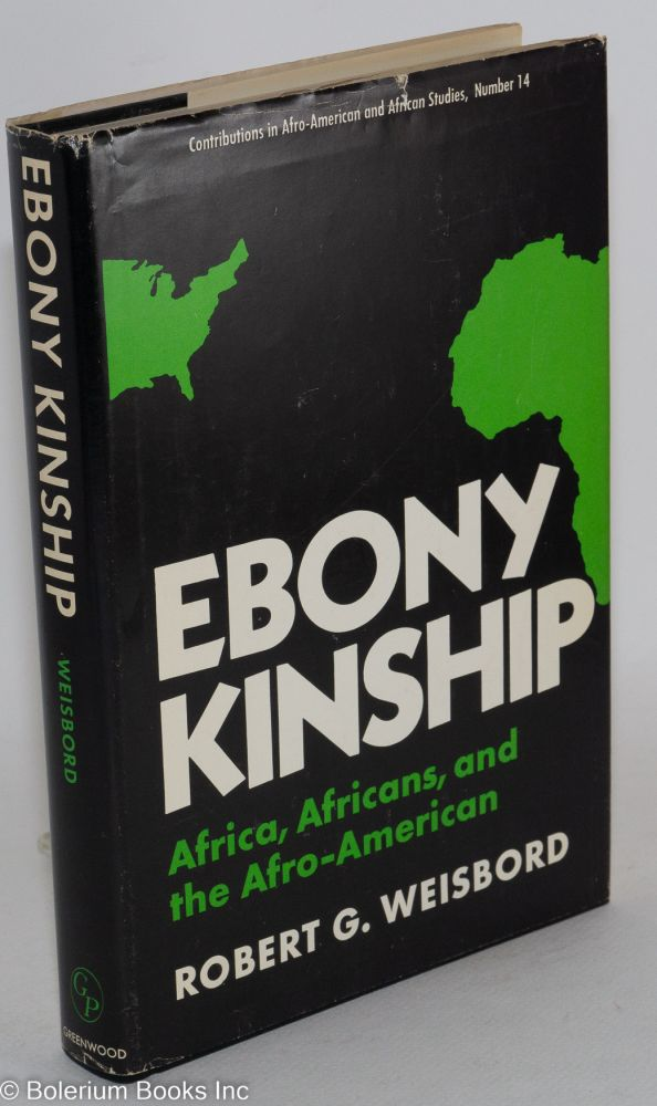 Ebony kinship; Africa, Africans, and the Afro-American. Foreword by Floyd B. McKissick. Robert G. Weisbord.