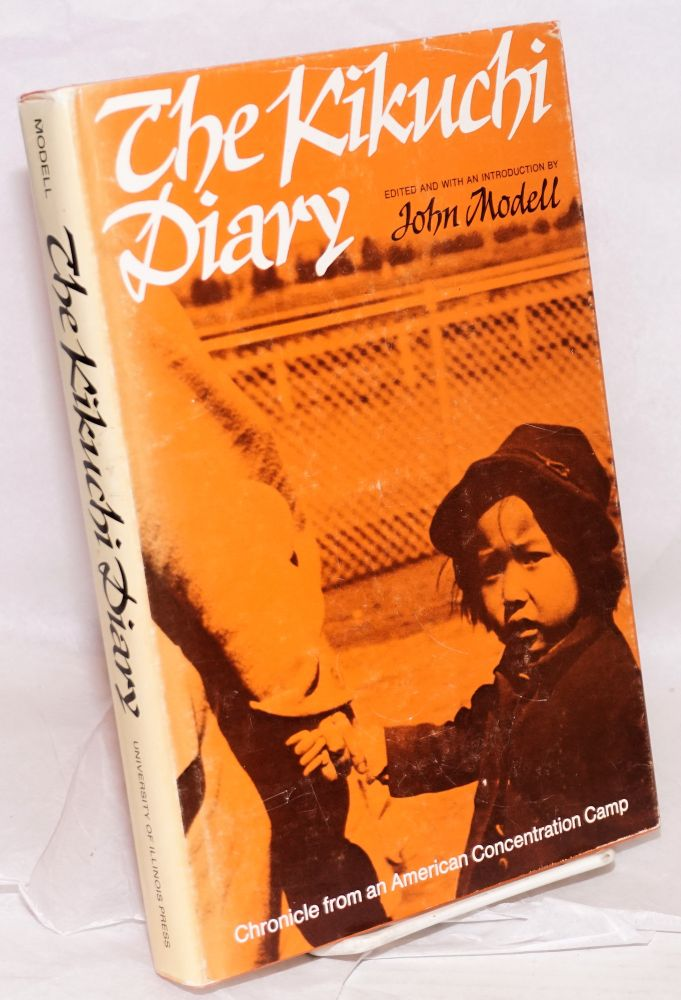 The Kikuchi diary; chronicle from an American concentration camp, the Tanforan journals of Charles Kikuchi, edited and with an introduction by John Modell. Charles Kikuchi.