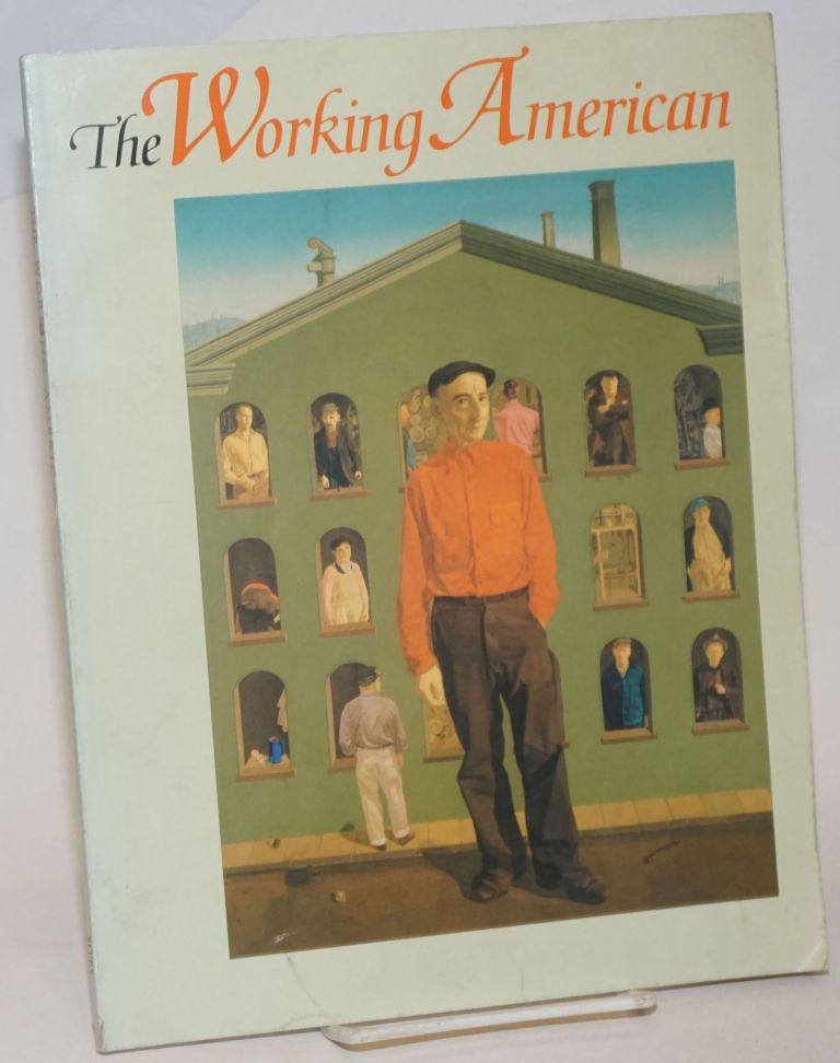 The working American. An exhibition organized by District 1199, National Union of Hospital and Health Care Employees and the Smithsonian Institution Traveling Exhibition Service. Abigail Booth Gerdts, curator.