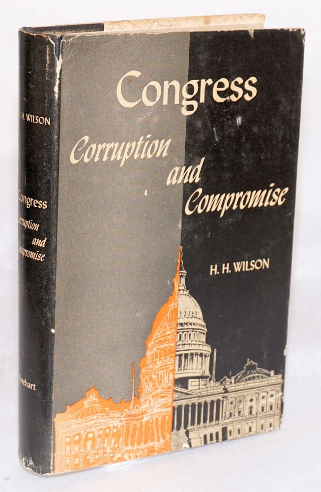 Congress: corruption and compromise. H. H. Wilson.