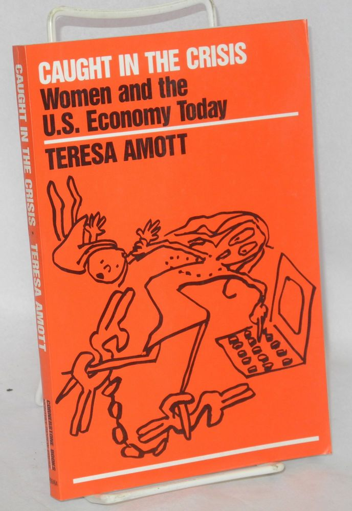 Caught in the crisis, women and the U.S. economy today. Teresa Amott.