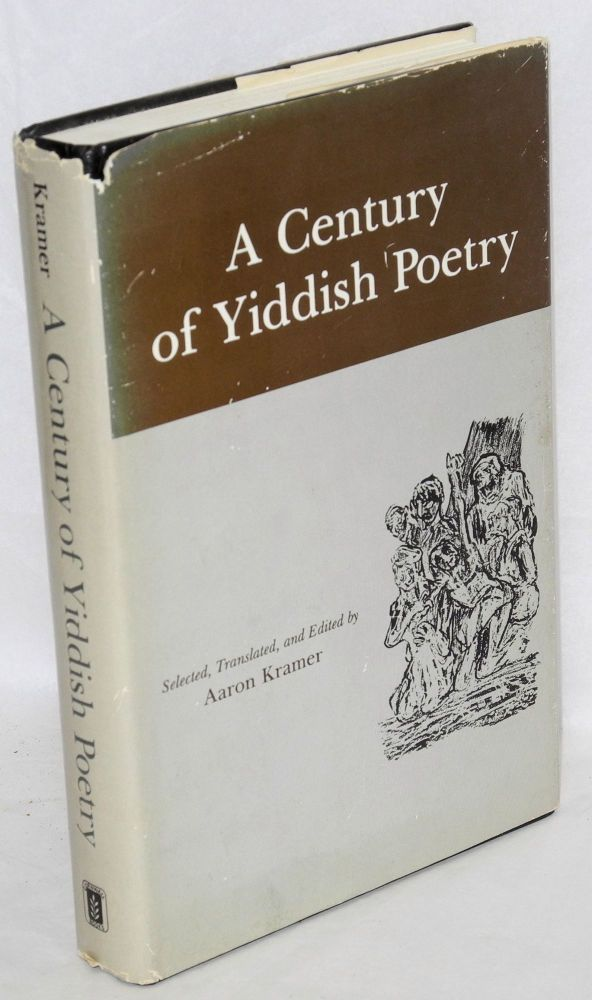 A century of Yiddish poetry, selected, translated, and edited by Aaron Kramer. Aaron Kramer, ed.