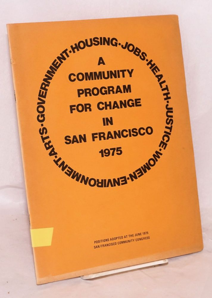 A Community Program for Change in San Francisco, 1975. Positions adopted at the June 1975 San Francisco Community Congress