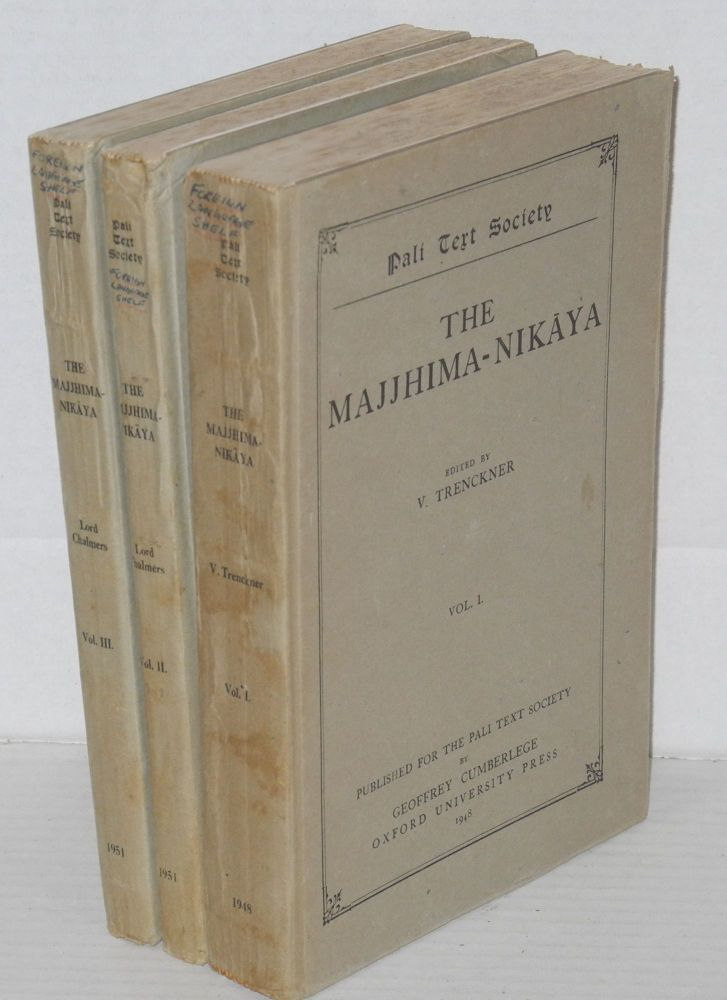 The Majjhima-Nikaya [set, three volumes]. V. Trenckner, eds, Lord Robert Chalmers.