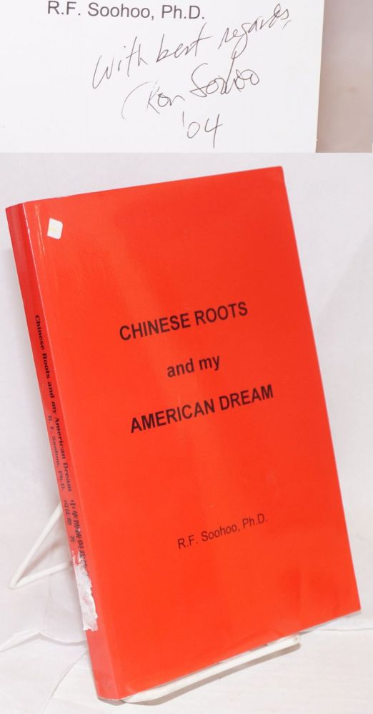 Chinese roots and my American dream. Ronald F. Soohoo.