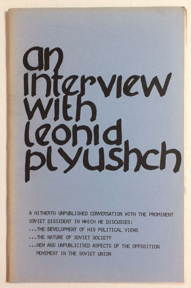 An interview with Leonid Plyushch. A hitherto unpublished conversation with the prominent Soviet dissident in which he discusses: The development of his polical views, the nature of Soviet Society, new and unpublished aspects of the opposition movement in the Soviet Union. Leonid Plyushch.