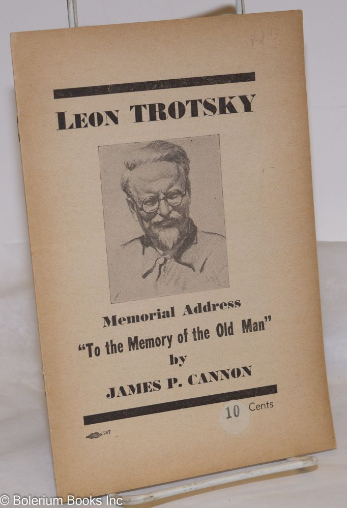 "Leon Trotsky memorial address. ""To the memory of the Old Man."" James P. Cannon."
