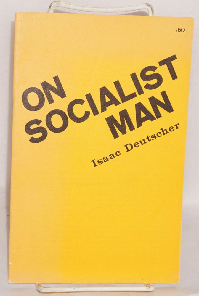 On socialist man. Isaac Deutscher.