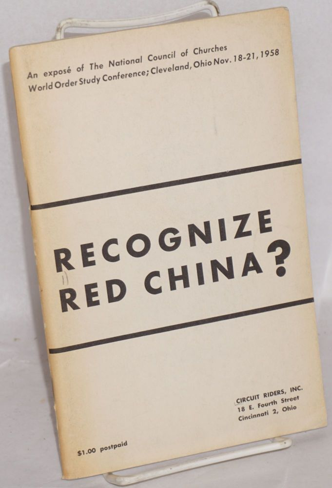 Recognize Red China?; An Expose of the National Council of Churches World Order Study Conference; Cleveland, Ohio Nov. 18-21, 1958