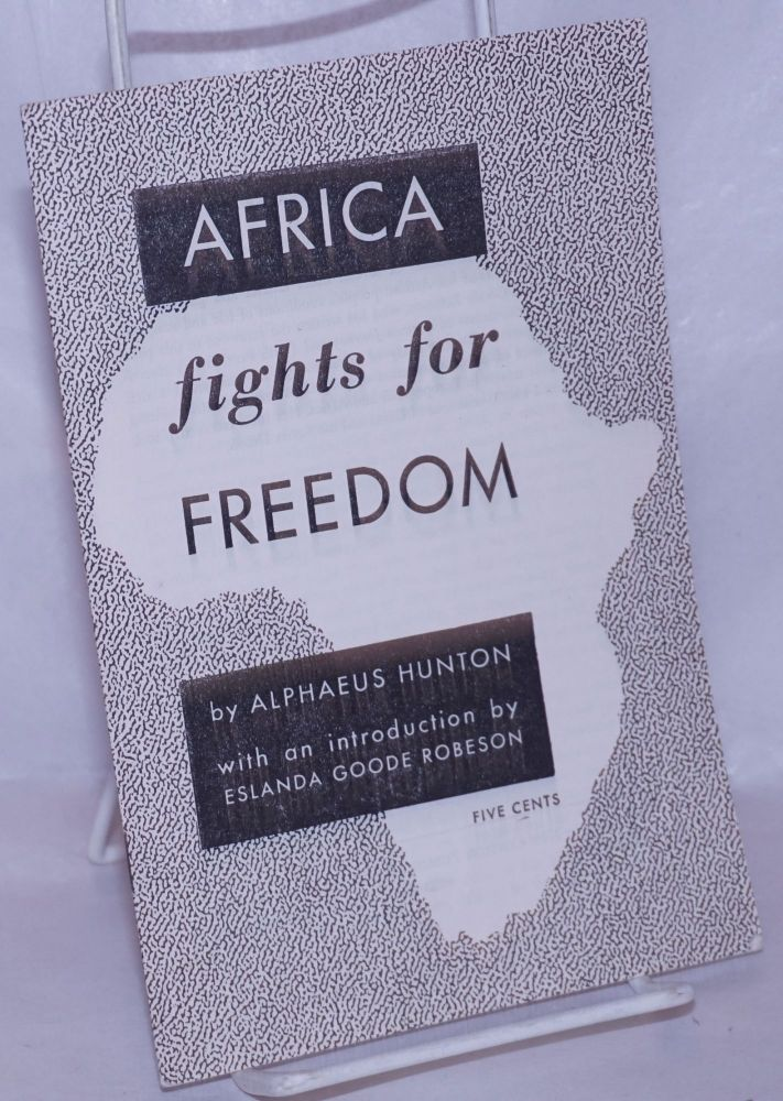 Africa fights for freedom; with an introduction by Eslanda Goode Robeson. W. Alphaeus Hunton.