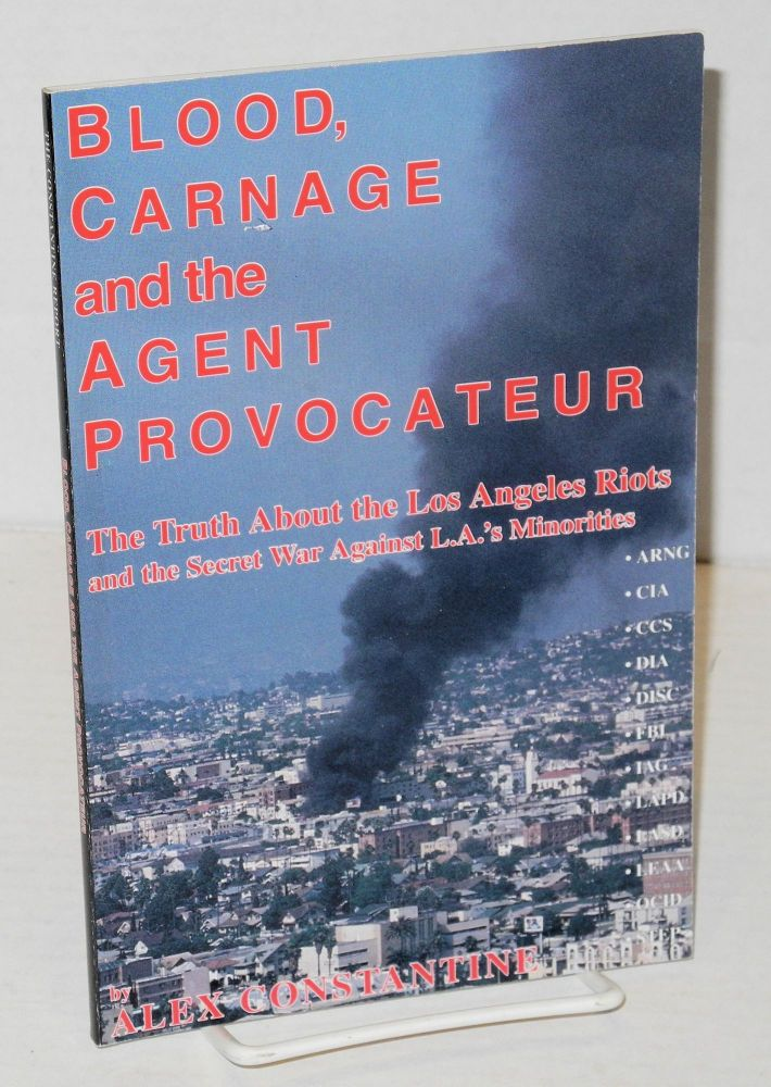 Blood, carnage and the agent provocateur: the truth about the Los Angeles riots and the secret war against L.A.'s minorities. Alex Constantine.