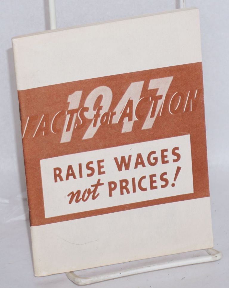 Raise wages not prices! 1947, facts for action. Congress of Industrial Organizations. Department of Education and Research.