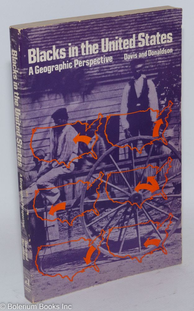 Blacks in the United States; a geographic perspective. George A. Davis, O. Frank Donaldson.
