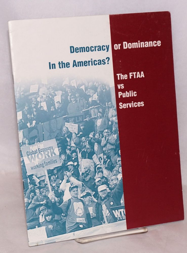 Democracy or dominance in the Americas? The FTAA vs public services. Matthew Sanger.