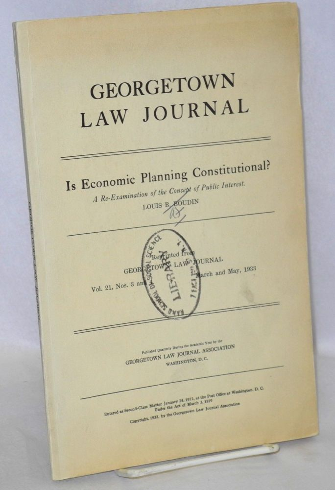Is economic planning constitutional? An re-examination of the concept of public interest. Louis B. Boudin.