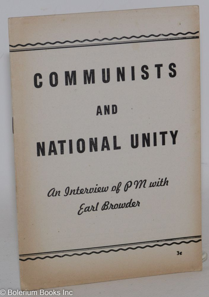 Communists and national unity, an interview of PM with Earl Browder. Earl Browder.