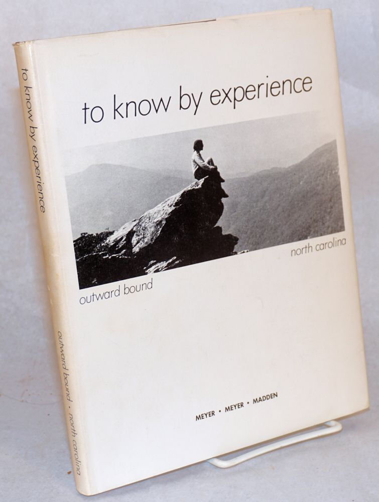 To know by experience; Outward Bound, North Carolina. Dan Madden, Dan Meyer, Diane.